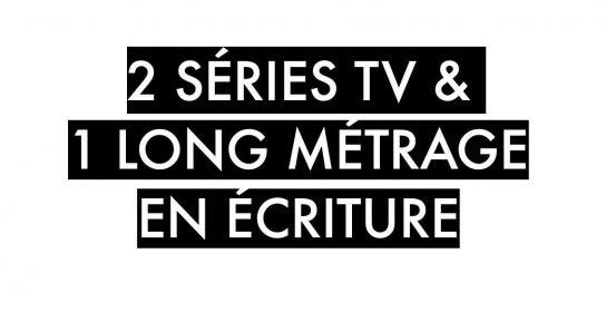 12--2-SÉRIES-TV-&-1-LONG-MÉTRAGE-EN-ÉCRITURE